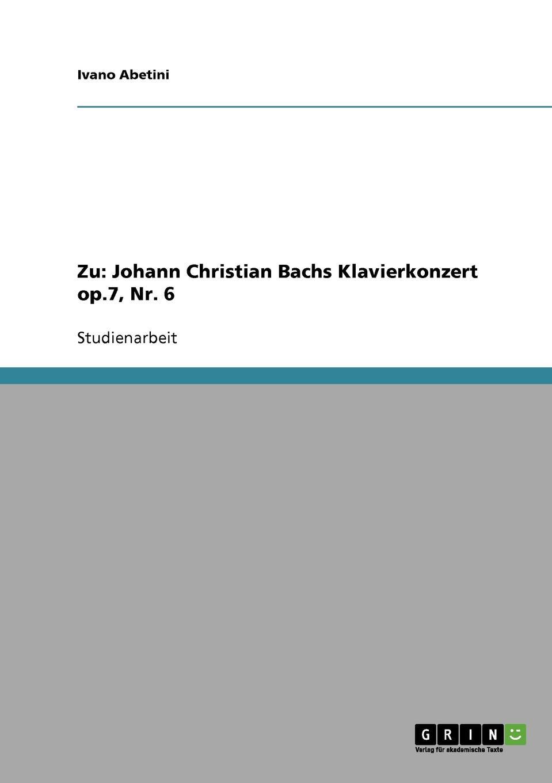 Ivano Abetini Zu. Johann Christian Bachs Klavierkonzert op.7, Nr. 6