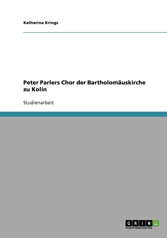 цена Katharina Krings Peter Parlers Chor der Bartholomauskirche zu Kolin онлайн в 2017 году