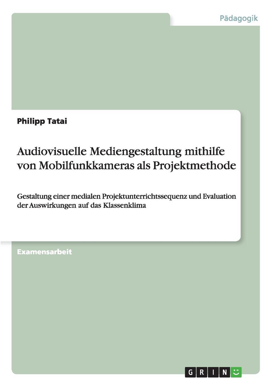 Philipp Tatai Audiovisuelle Mediengestaltung mithilfe von Mobilfunkkameras als Projektmethode hans poignée multimedia im unterricht