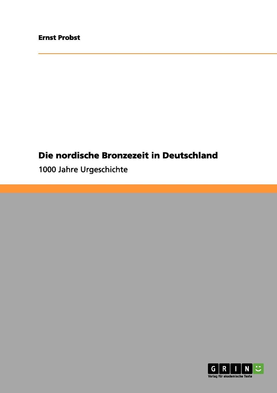 Ernst Probst Die nordische Bronzezeit in Deutschland недорого