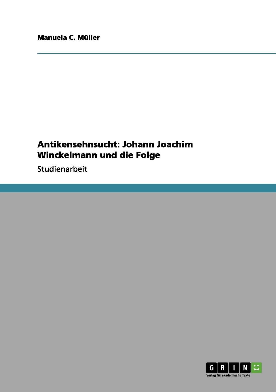 цена Manuela C. Müller Antikensehnsucht. Johann Joachim Winckelmann und die Folge онлайн в 2017 году