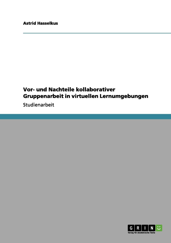 Astrid Hasselkus Vor- und Nachteile kollaborativer Gruppenarbeit in virtuellen Lernumgebungen veronica larsson männliche masturbation vorteile und nachteile