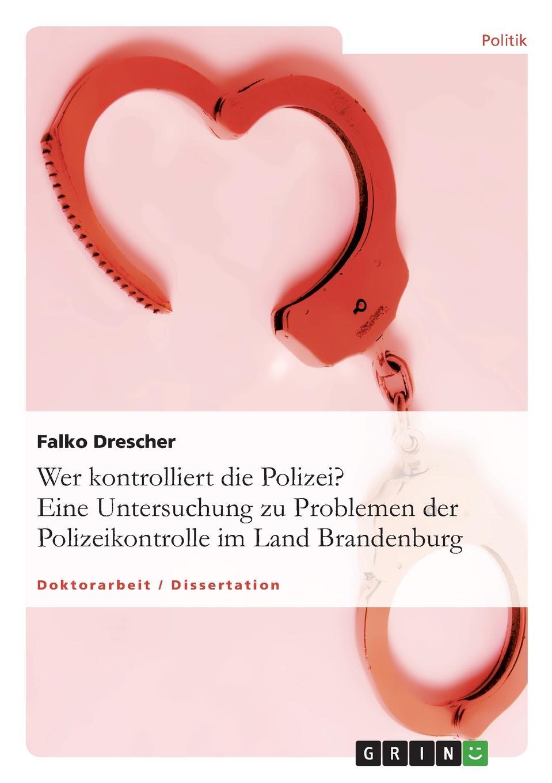 Wer kontrolliert die Polizei. Eine Untersuchung zu Problemen der Polizeikontrolle im Land Brandenburg
