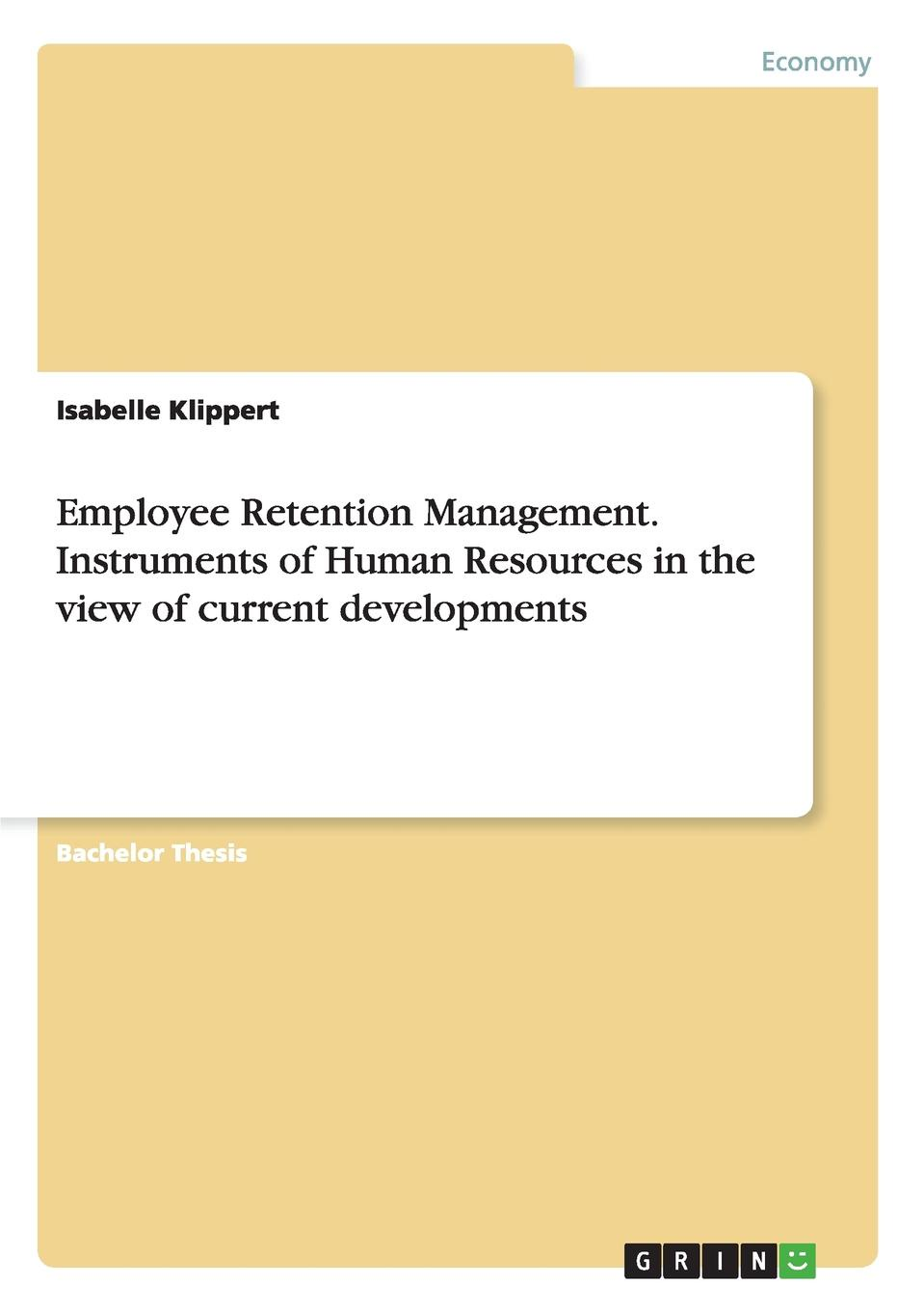 Isabelle Klippert Employee Retention Management. Instruments of Human Resources in the View of Current Developments blessing adegoke effect of training on employees productivity in public service organisation