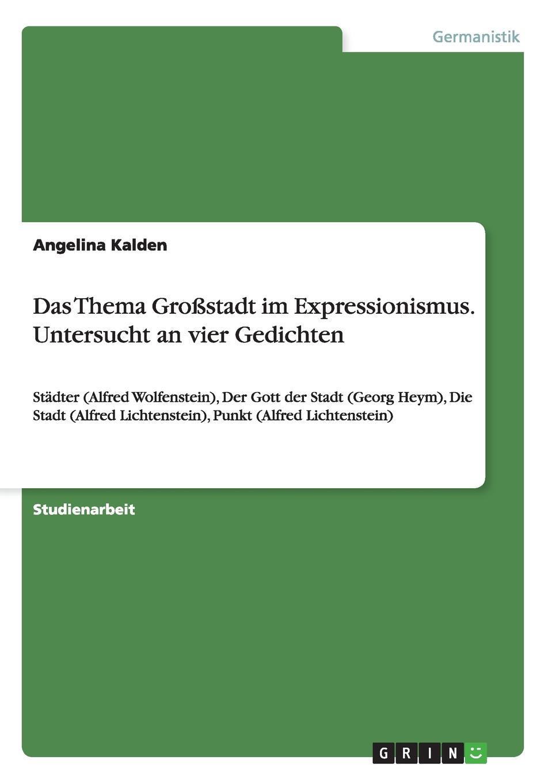 Angelina Kalden Das Thema Grossstadt im Expressionismus. Untersucht an vier Gedichten britta wertenbruch die darstellung der grossstadt in der lyrik des expressionismus