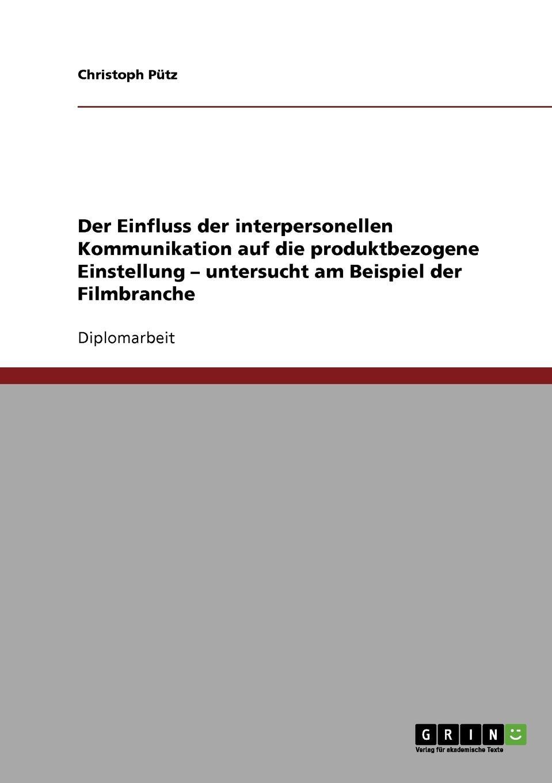 Der Einfluss der interpersonellen Kommunikation auf die produktbezogene Einstellung - untersucht am Beispiel der Filmbranche Diplomarbeit aus dem Jahr 2004 im Fachbereich BWL - Marketing...