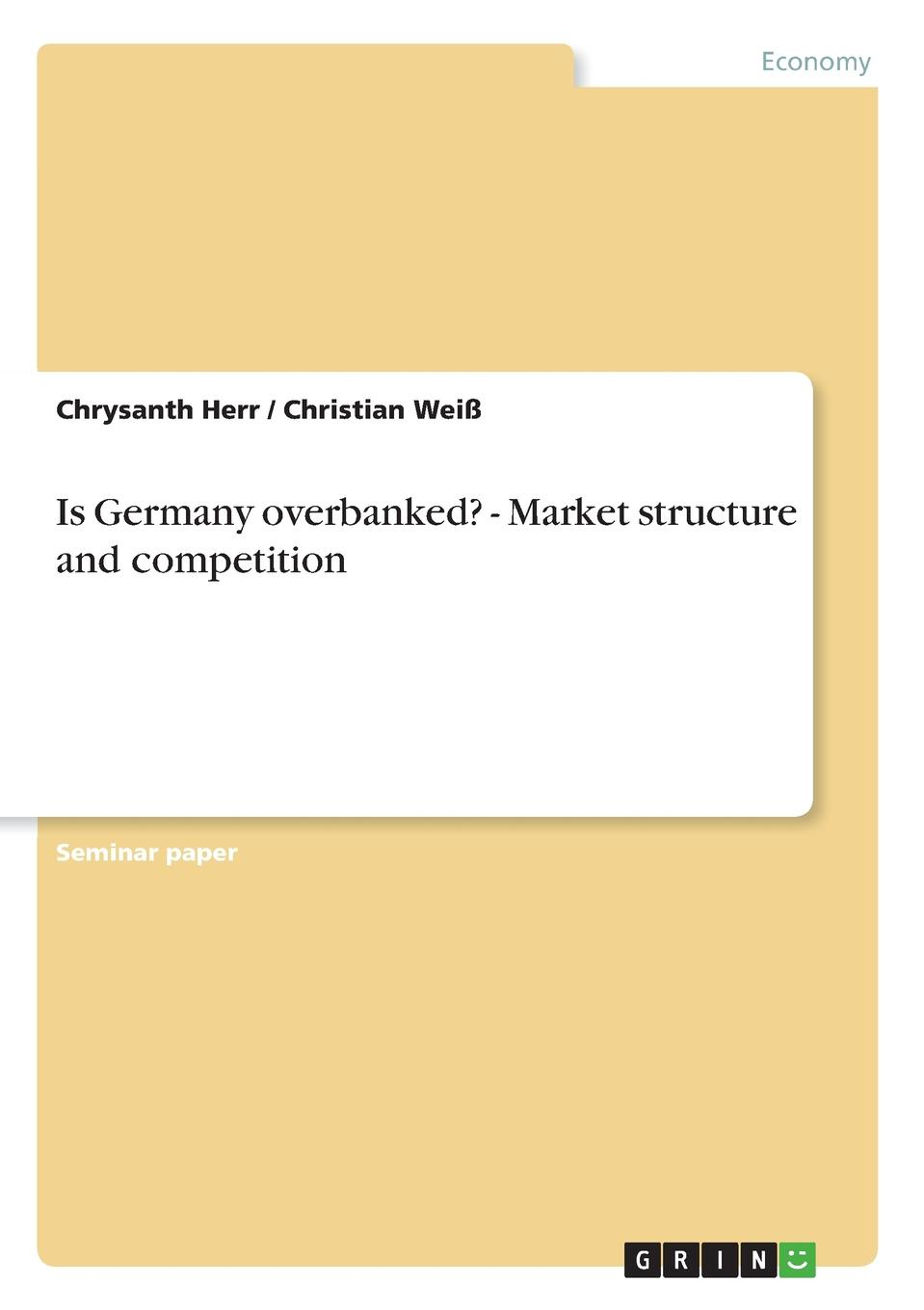 Chrysanth Herr, Christian Weiß Is Germany overbanked. - Market structure and competition the effect of alm on commercial banks profitability