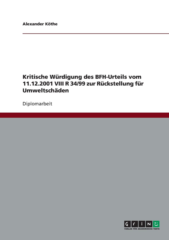 Alexander Köthe Kritische Wurdigung des BFH-Urteils vom 11.12.2001 VIII R 34/99 zur Ruckstellung fur Umweltschaden das urteil