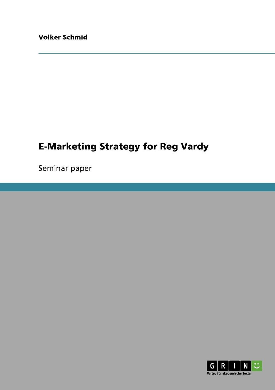 Volker Schmid E-Marketing Strategy for Reg Vardy marketing strategy
