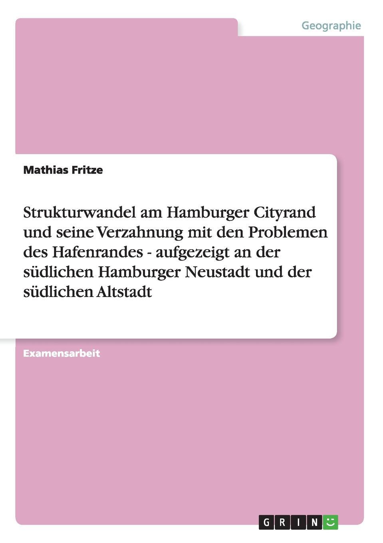 Mathias Fritze Strukturwandel am Hamburger Cityrand und seine Verzahnung mit den Problemen des Hafenrandes - aufgezeigt an der sudlichen Hamburger Neustadt und der sudlichen Altstadt