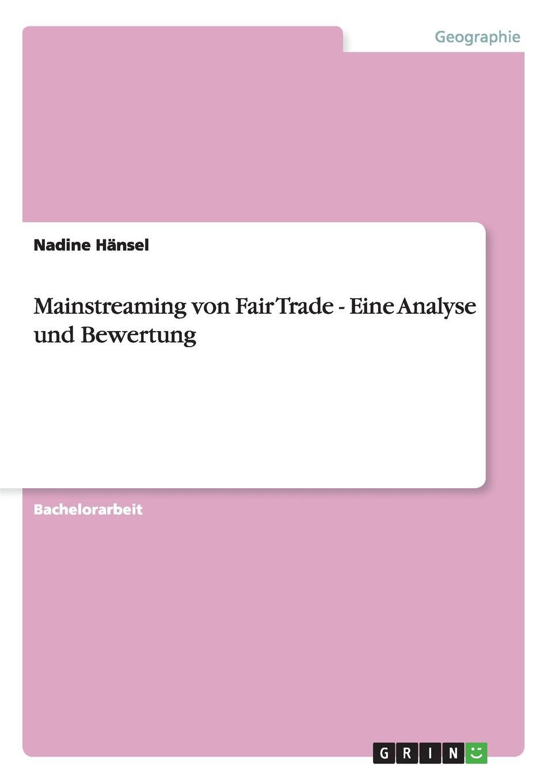 Nadine Hänsel Mainstreaming von Fair Trade - Eine Analyse und Bewertung
