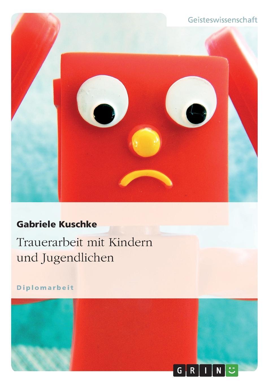 Gabriele Kuschke Trauerarbeit mit Kindern und Jugendlichen цена и фото