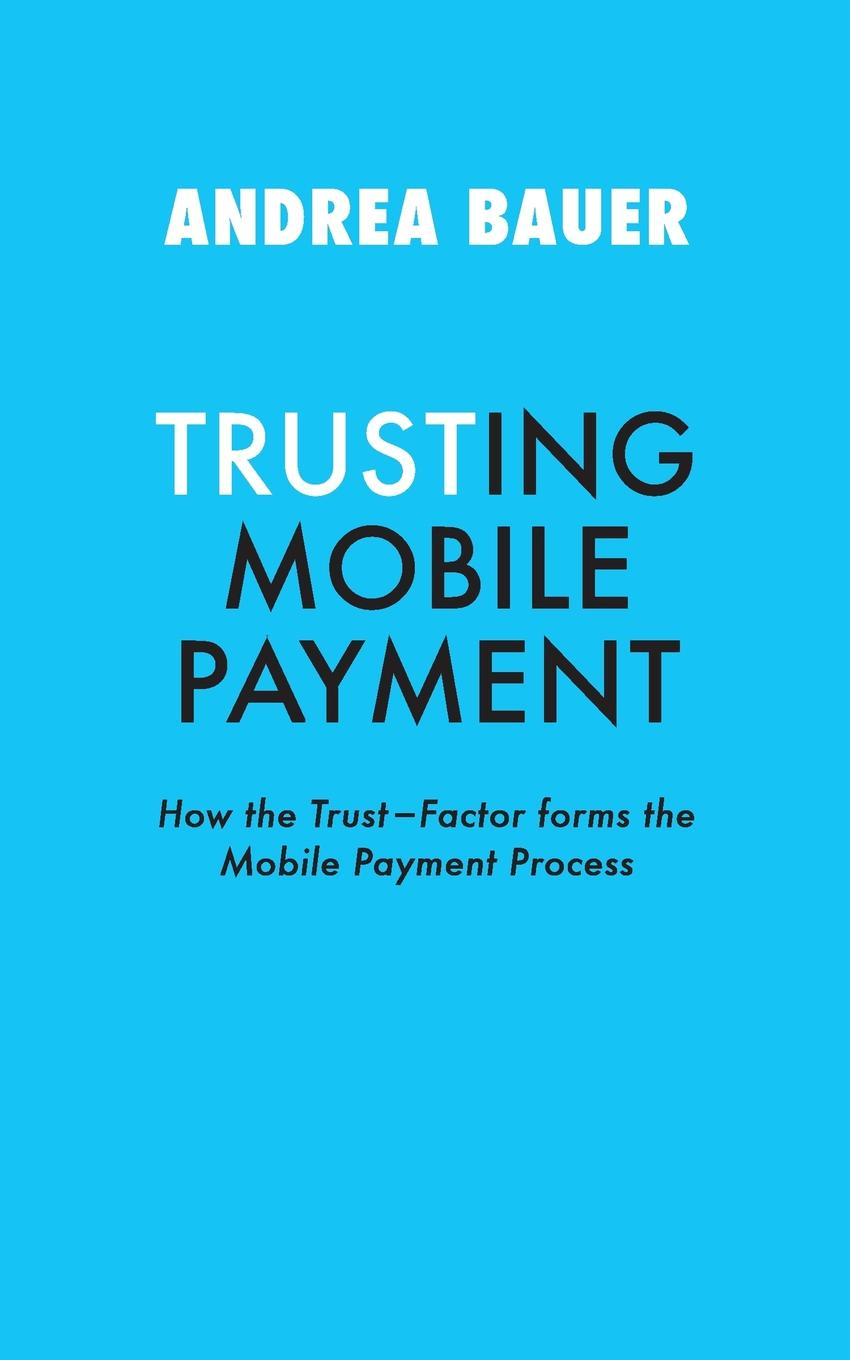Andrea Bauer TRUSTING MOBILE PAYMENT sherwyn morreale building the high trust organization strategies for supporting five key dimensions of trust