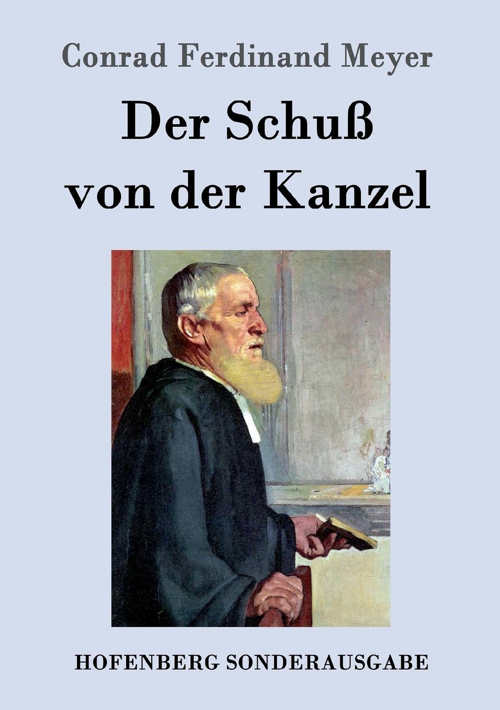 Conrad Ferdinand Meyer Der Schuss von der Kanzel ferdinand avenarius die weltkarikatur in der volkerverhetzung