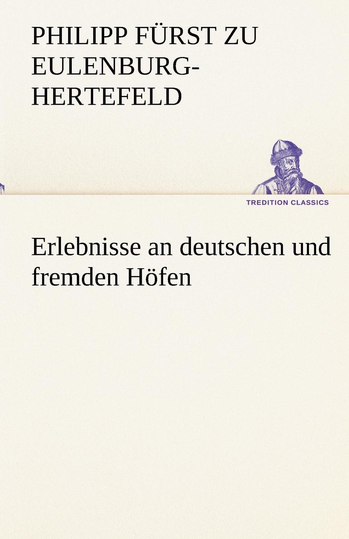 Philipp F. Eulenburg-Hertefeld Erlebnisse an Deutschen Und Fremden Hofen