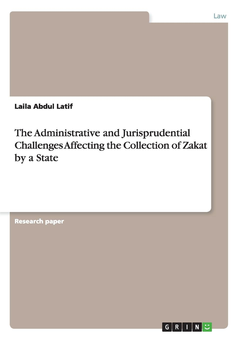 Laila Abdul Latif The Administrative and Jurisprudential Challenges Affecting the Collection of Zakat by a State printio zakat