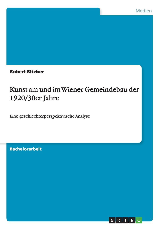 Robert Stieber Kunst am und im Wiener Gemeindebau der 1920/30er Jahre