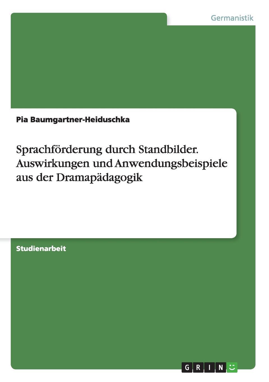 Pia Baumgartner-Heiduschka Sprachforderung durch Standbilder. Auswirkungen und Anwendungsbeispiele aus der Dramapadagogik studio d b1 deutsch als fremdsprache sprachtraining