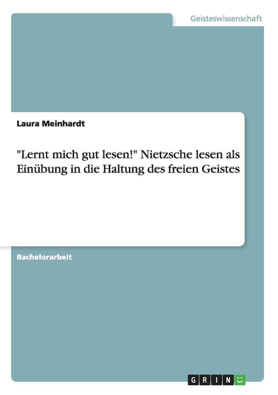 Laura Meinhardt Lernt mich gut lesen. Nietzsche lesen als Einubung in die Haltung des freien Geistes tim habura nietzsches konzeption des ubermenschen