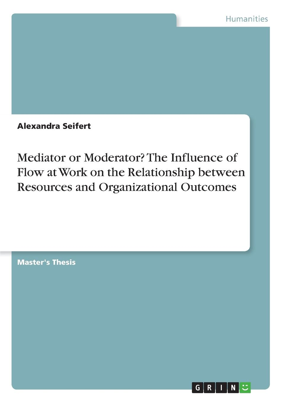 цены Alexandra Seifert Mediator or Moderator. The Influence of Flow at Work on the Relationship between Resources and Organizational Outcomes