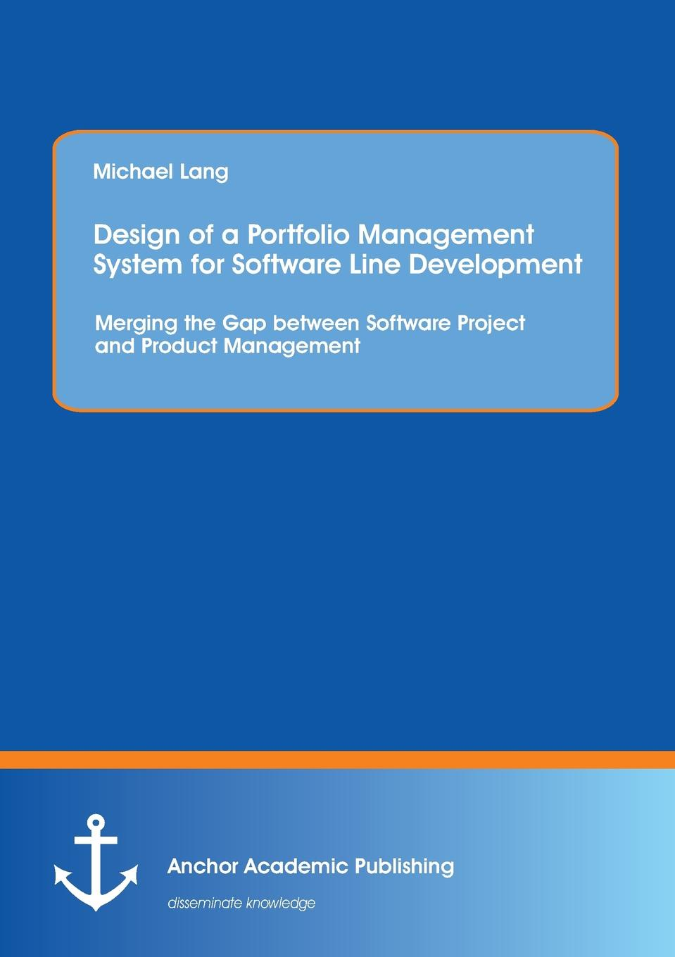 Michael Lang Design of a Portfolio Management System for Software Line Development. Merging the Gap between Software Project and Product Management fractured lines out of line 4