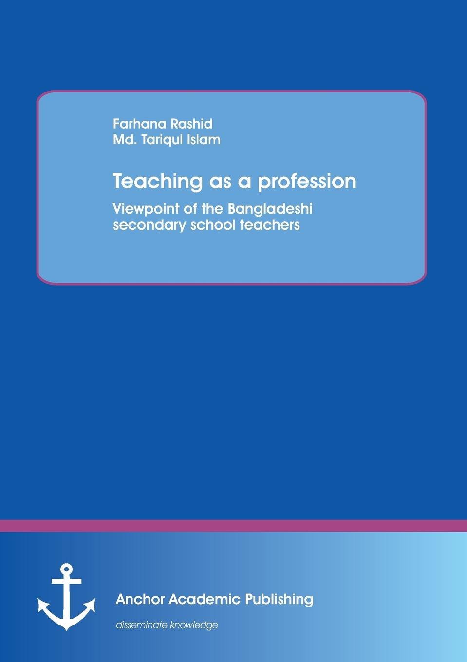 Md. Tariqul Islam, Farhana Rashid Teaching as a profession mohamed mbarouk suleiman teachers experiences of teaching science with limited laboratory resources