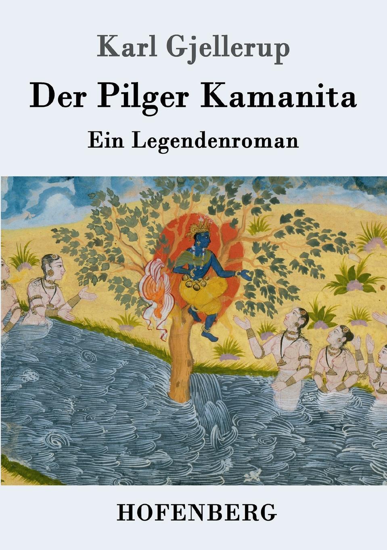 Karl Gjellerup Der Pilger Kamanita karl smalian lehrstoff der untertertia