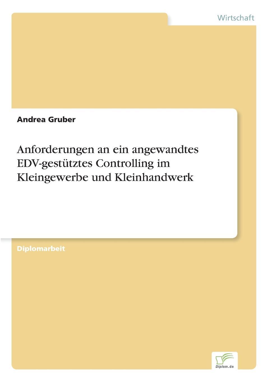 Andrea Gruber Anforderungen an ein angewandtes EDV-gestutztes Controlling im Kleingewerbe und Kleinhandwerk franz stolz spezifische anforderungen an das controlling in kmu