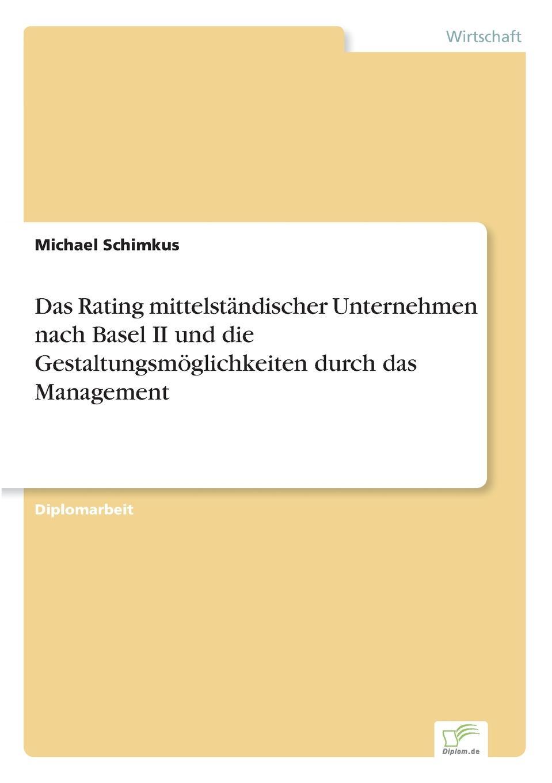 Michael Schimkus Das Rating mittelstandischer Unternehmen nach Basel II und die Gestaltungsmoglichkeiten durch das Management christian hose rating und kreditzinsen