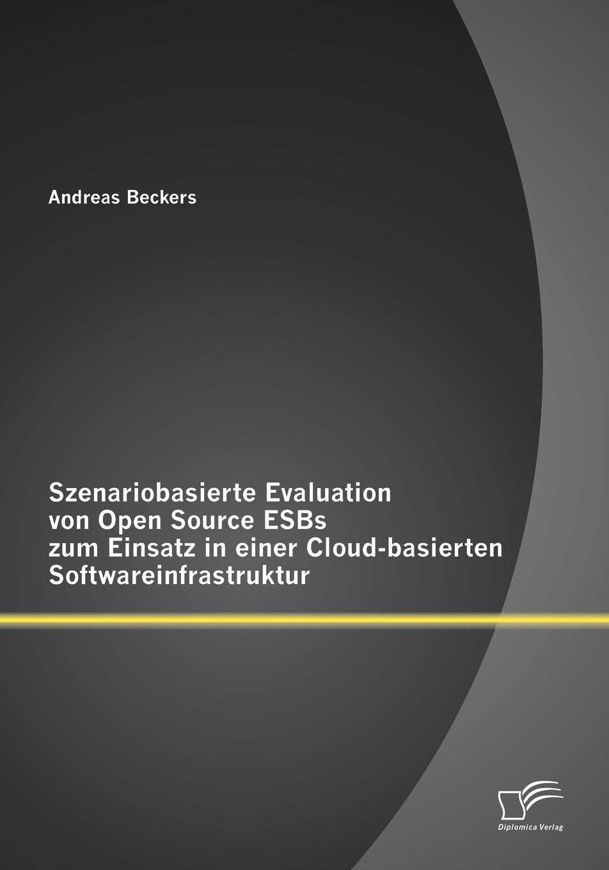 Andreas Beckers Szenariobasierte Evaluation von Open Source ESBs zum Einsatz in einer Cloud-basierten Softwareinfrastruktur katharina stockmann das open source konzept in der bildenden kunst zwischen versprochener offnung und versteckter herrschaft