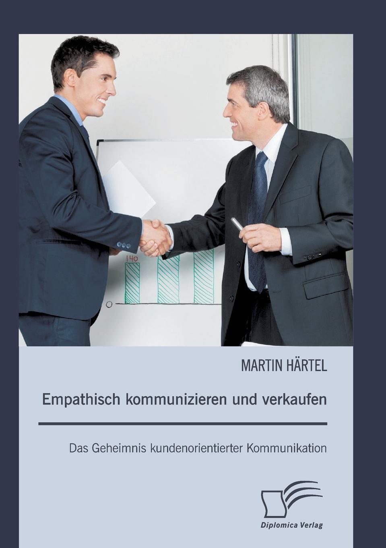 Martin Hartel Empathisch Kommunizieren Und Verkaufen. Das Geheimnis Kundenorientierter Kommunikation недорого