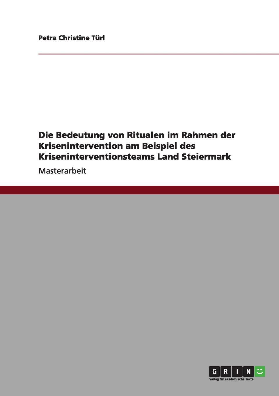 Petra Christine Türl Die Bedeutung von Ritualen im Rahmen der Krisenintervention am Beispiel des Kriseninterventionsteams Land Steiermark недорого