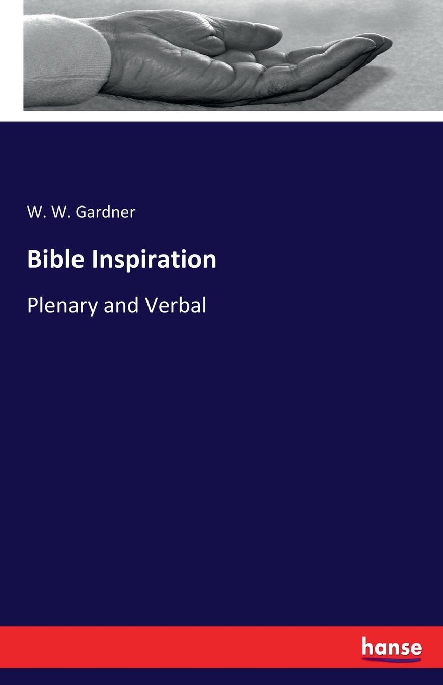 W. W. Gardner Bible Inspiration the divine inspiration of the bible