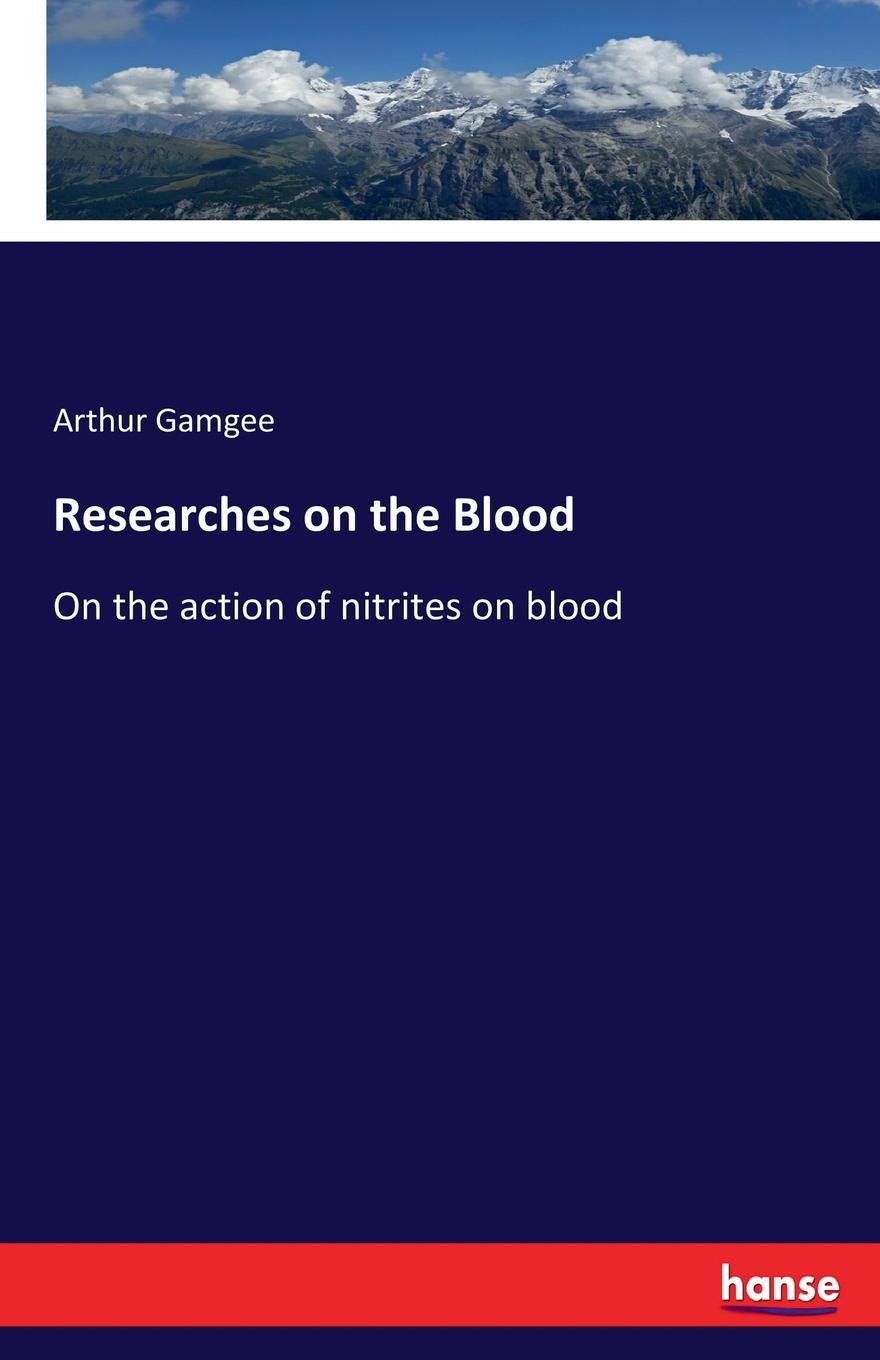 Arthur Gamgee Researches on the Blood