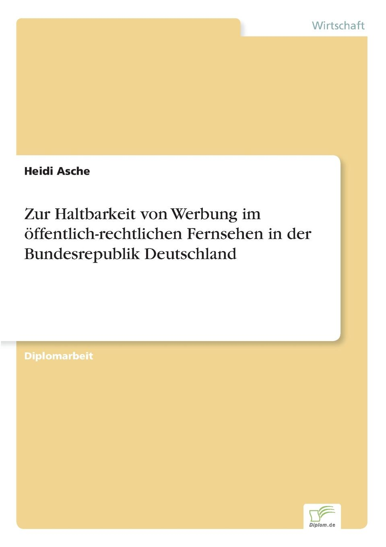Heidi Asche Zur Haltbarkeit von Werbung im offentlich-rechtlichen Fernsehen in der Bundesrepublik Deutschland das urteil