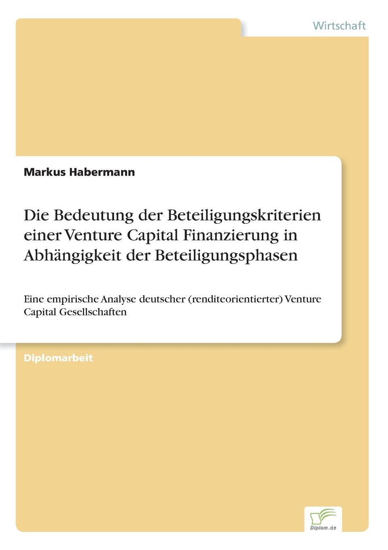 Markus Habermann Die Bedeutung der Beteiligungskriterien einer Venture Capital Finanzierung in Abhangigkeit der Beteiligungsphasen capital inicial recife
