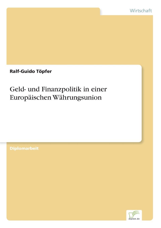 Ralf-Guido Töpfer Geld- und Finanzpolitik in einer Europaischen Wahrungsunion дутики der spur der spur de034awkyw71