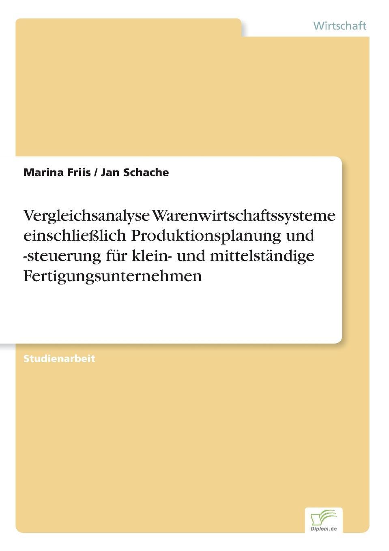 Marina Friis, Jan Schache Vergleichsanalyse Warenwirtschaftssysteme einschliesslich Produktionsplanung und -steuerung fur klein- und mittelstandige Fertigungsunternehmen цена