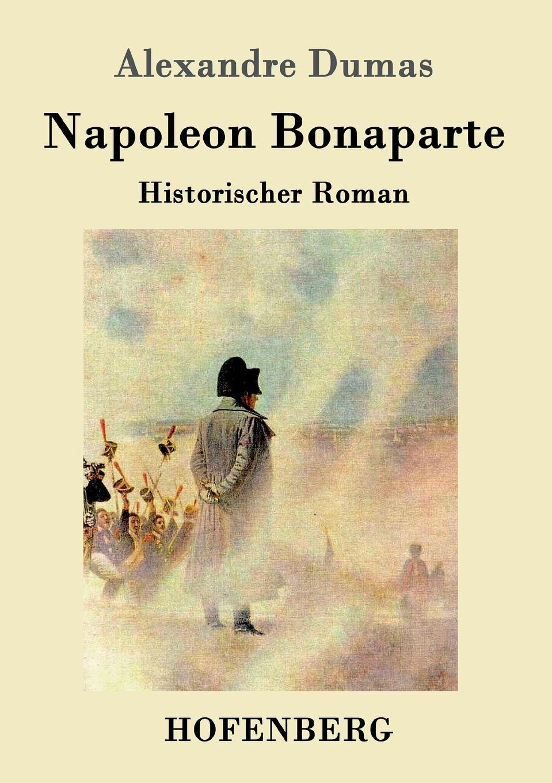 Александр Дюма Napoleon Bonaparte alexandre dumas reiseerinnerungen aus der schweiz frei nach dem franzosischen bearbeitet band 4