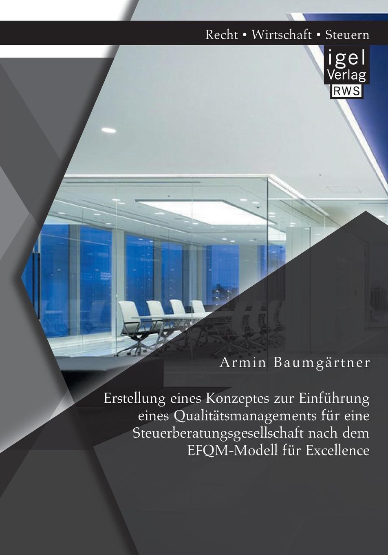 Armin Baumgärtner Erstellung eines Konzeptes zur Einfuhrung eines Qualitatsmanagements fur eine Steuerberatungsgesellschaft nach dem EFQM-Modell fur Excellence markus glinsky dienstleistungsqualitat in der hotelbranche wege zum erfolg