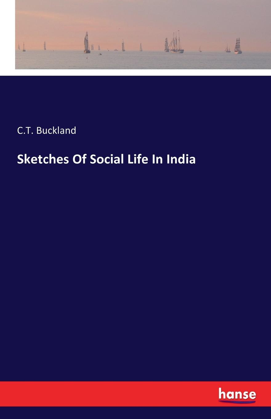 C.T. Buckland Sketches Of Social Life In India