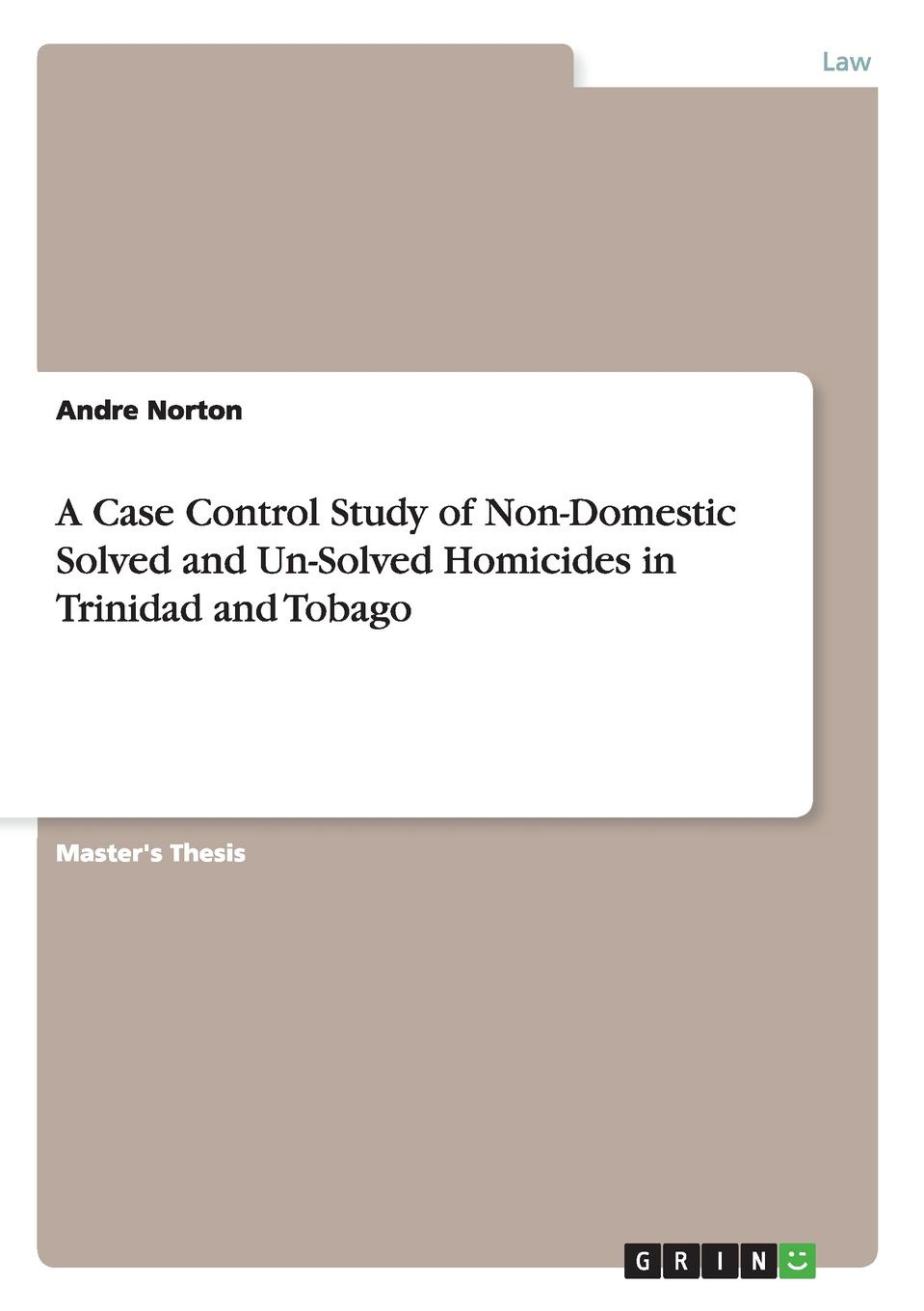 Andre Norton A Case Control Study of Non-Domestic Solved and Un-Solved Homicides in Trinidad and Tobago rustamov rustam b samadova nargiz e motivation factors impact in management review and approach