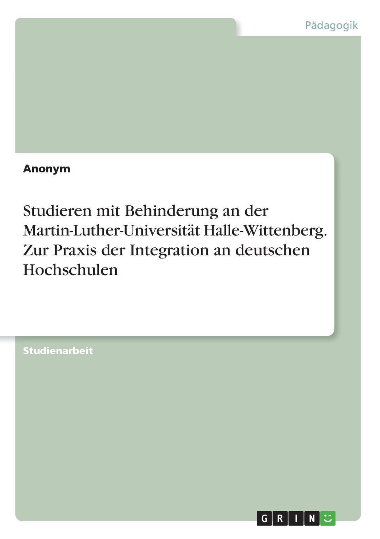 Неустановленный автор Studieren mit Behinderung an der Martin-Luther-Universitat Halle-Wittenberg. Zur Praxis der Integration an deutschen Hochschulen куртка для мальчика boom цвет темно синий 90010 bob размер 170