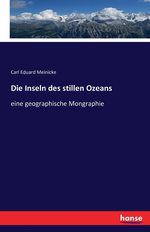 Carl Eduard Meinicke Die Inseln des stillen Ozeans carl eduard meinicke die inseln des stillen ozeans