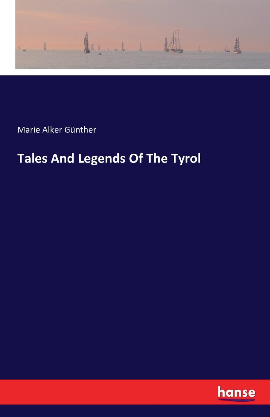Marie Alker Günther Tales And Legends Of The Tyrol legends and tales of the american west