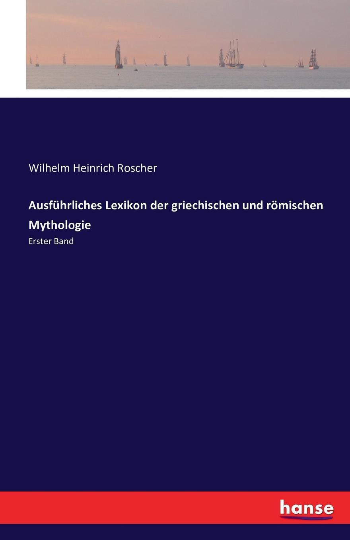 Wilhelm Heinrich Roscher Ausfuhrliches Lexikon der griechischen und romischen Mythologie wilhelm heinrich roscher studien zur vergleichenden mythologie der griechen und romer apollon und mars