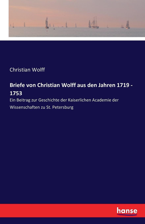 Christian Wolff Briefe von Christian Wolff aus den Jahren 1719 - 1753 philipp wolff sieben artikel uber jerusalem aus den jahren 1859 bis 1869