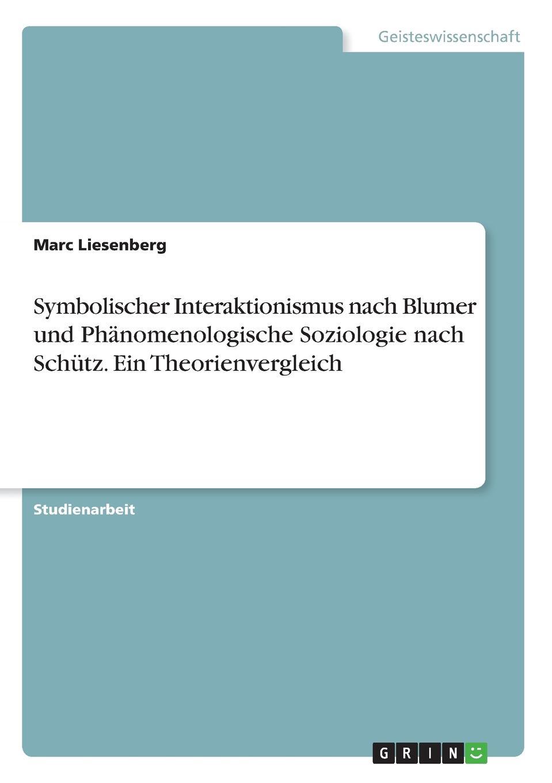 Marc Liesenberg Symbolischer Interaktionismus nach Blumer und Phanomenologische Soziologie nach Schutz. Ein Theorienvergleich a rosenbauer die poetischen theorien der plejade nach ronsard und dubellay