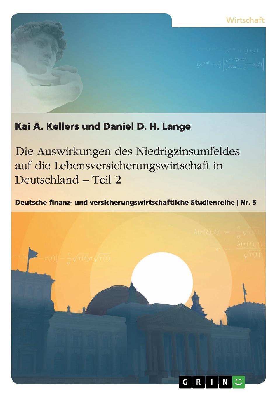 Die Auswirkungen des Niedrigzinsumfeldes auf die Lebensversicherungswirtschaft in  Deutschland. Teil 2 Wissenschaftliche Studie aus dem Jahr 2017 im Fachbereich BWL - Bank...