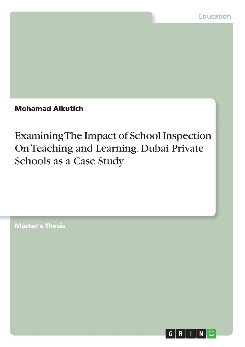 Mohamad Alkutich Examining The Impact of School Inspection On Teaching and Learning. Dubai Private Schools as a Case Study berhanu belayneh beyene impact of supervision on school improvement